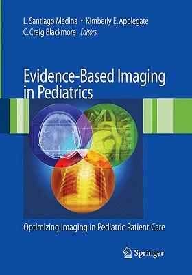 Evidence-Based Imaging in Pediatrics By Medina, L. Santiago, M.D. (EDT)/ Applegate, Kimberly E. (EDT)/ Blackmore, C. Craig, M.D. (EDT)/ Berkelhamer, Jay E. (FRW)/ Hillman, Bruce J. (FRW)